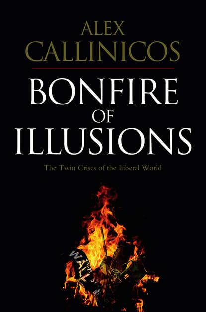 Alex Callinicos Bonfire of Illusions. The Twin Crises of the Liberal World