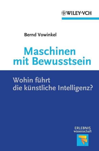 Bernd Vowinkel Maschinen mit Bewusstsein. Wohin Führt die Künstliche Intelligenz? c graupner wie lieblich sind die fusse derer gwv 1161 27