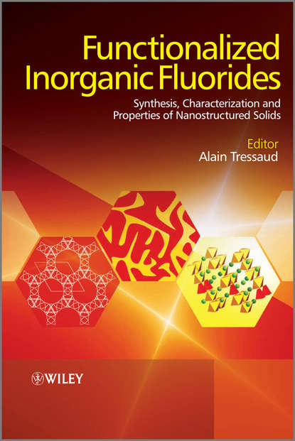 Alain Tressaud Functionalized Inorganic Fluorides. Synthesis, Characterization and Properties of Nanostructured Solids
