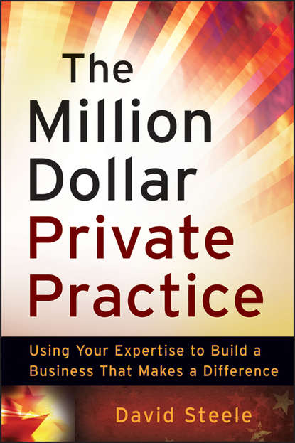 David Steele The Million Dollar Private Practice. Using Your Expertise to Build a Business That Makes a Difference david jones p million dollar hire build your bottom line one employee at a time