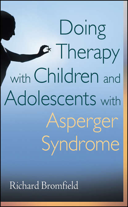 Richard Bromfield Doing Therapy with Children and Adolescents with Asperger Syndrome michael fitzgerald succeeding with interventions for asperger syndrome adolescents