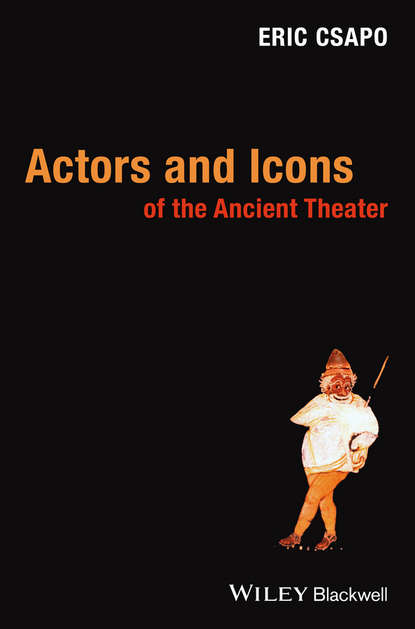 Eric Csapo Actors and Icons of the Ancient Theater robert wallace origins of democracy in ancient greece