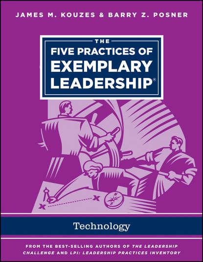 James M. Kouzes The Five Practices of Exemplary Leadership - Technology james m kouzes the five practices of exemplary leadership