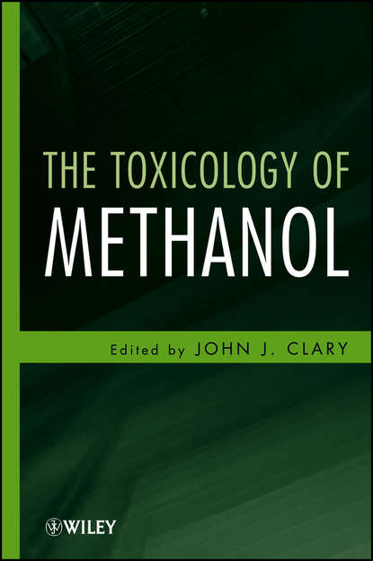John Clary J. The Toxicology of Methanol stephen m roberts principles of toxicology