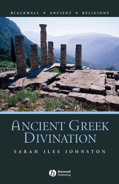 Sarah Johnston Iles Ancient Greek Divination hans beck a companion to ancient greek government