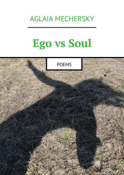 Фото - Aglaia Mechersky Ego vsSoul. Poems nikolay lakutin quest the drummer s soul all the parts complete collection