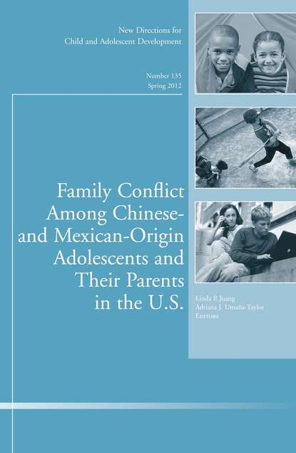 Umana-Taylor Adriana J. Family Conflict Among Chinese- and Mexican-Origin Adolescents and Their Parents in the U.S.. New Directions for Child and Adolescent Development, Number 135 adolescent set