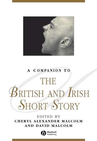 Malcolm Cheryl Alexander A Companion to the British and Irish Short Story thurston michael reading postwar british and irish poetry