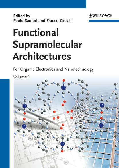 Functional Supramolecular Architectures. For Organic Electronics and Nanotechnology, 2 Volume Set