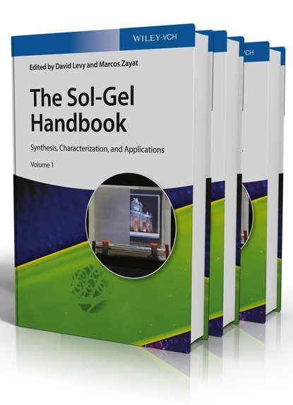 Levy David The Sol-Gel Handbook. Synthesis, Characterization and Applications, 3-Volume Set robert corriu molecular chemistry of sol gel derived nanomaterials
