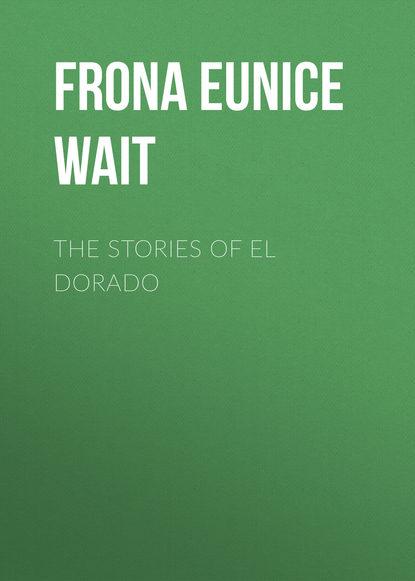 Frona Eunice Wait The Stories of El Dorado