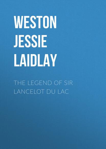 Weston Jessie Laidlay The Legend of Sir Lancelot du Lac sir lancelot charles lee brenton the septuagint version of the old testament volume 1
