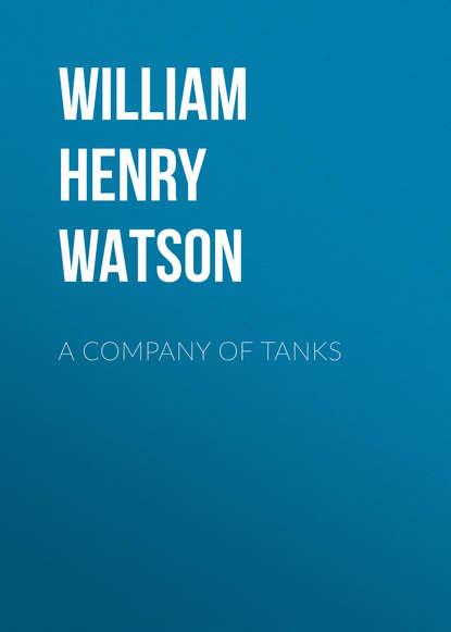 Фото - William Henry Lowe Watson A Company of Tanks henry clay watson the yankee tea party