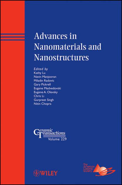 Группа авторов Advances in Nanomaterials and Nanostructures sanjay mathur nanostructured materials and nanotechnology vii