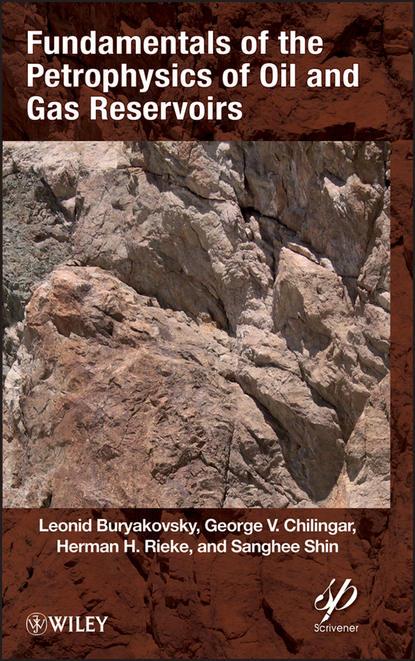 Фото - G. V. Chilingar Fundamentals of the Petrophysics of Oil and Gas Reservoirs g v chilingar fundamentals of the petrophysics of oil and gas reservoirs