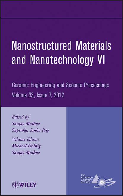 Группа авторов Nanostructured Materials and Nanotechnology VI sanjay mathur nanostructured materials and nanotechnology vii