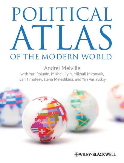 Andrei Melville Political Atlas of the Modern World illustrated atlas