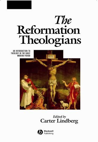 Carter Lindberg The Reformation Theologians. An Introduction to Theology in the Early Modern Period jean henri merle d aubigne the history of the reformation in the sixteenth century vol 1 5