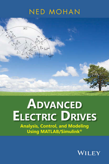 Ned Mohan Advanced Electric Drives. Analysis, Control, and Modeling Using MATLAB / Simulink недорого