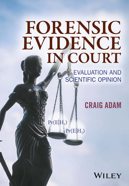 Craig Adam Forensic Evidence in Court. Evaluation and Scientific Opinion advanced topics in forensic dna typing interpretation