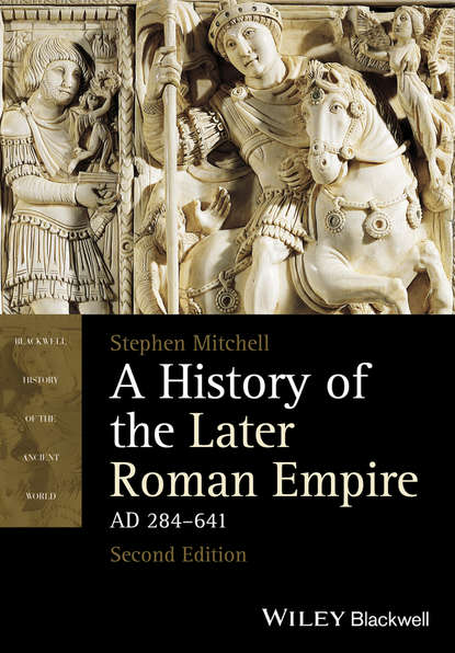 Stephen Mitchell A History of the Later Roman Empire, AD 284-641 steven tuck l a history of roman art