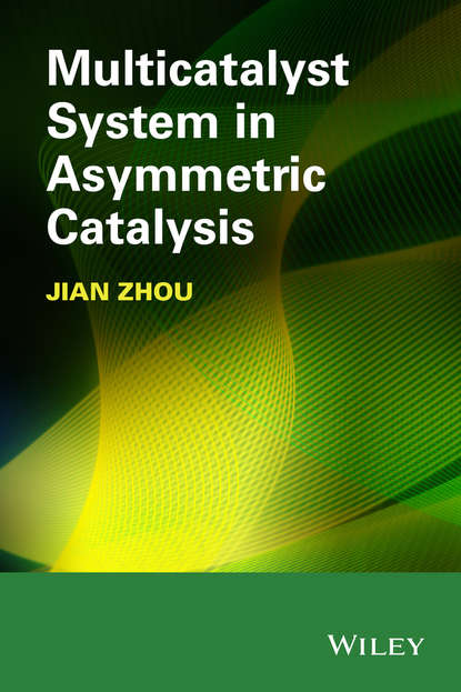 Фото - Jian Zhou Multicatalyst System in Asymmetric Catalysis jian zhou multicatalyst system in asymmetric catalysis