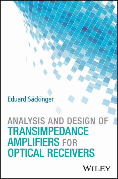 Eduard Säckinger Analysis and Design of Transimpedance Amplifiers for Optical Receivers
