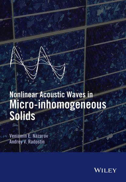 Veniamin Nazarov Nonlinear Acoustic Waves in Micro-inhomogeneous Solids electronic processes in solids
