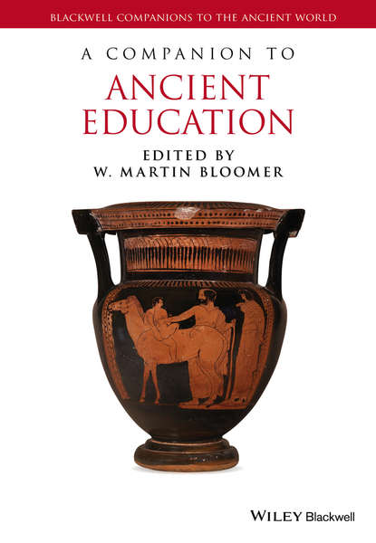 W. Bloomer Martin A Companion to Ancient Education hans beck a companion to ancient greek government
