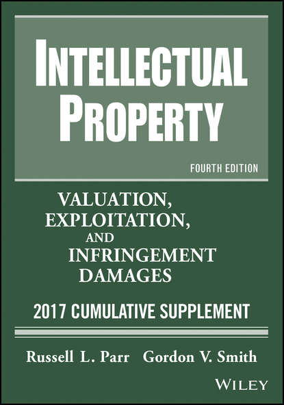 Russell Parr L. Intellectual Property. Valuation, Exploitation, and Infringement Damages, 2017 Cumulative Supplement francis waller j writing chemistry patents and intellectual property a practical guide isbn 9781118084427