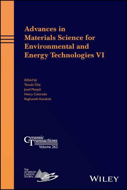 Группа авторов Advances in Materials Science for Environmental and Energy Technologies VI группа авторов ceramics for environmental and energy applications