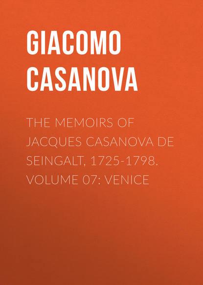 Giacomo Casanova The Memoirs of Jacques Casanova de Seingalt, 1725-1798. Volume 07: Venice giacomo casanova the memoirs of jacques casanova de seingalt 1725 1798 volume 16 depart switzerland