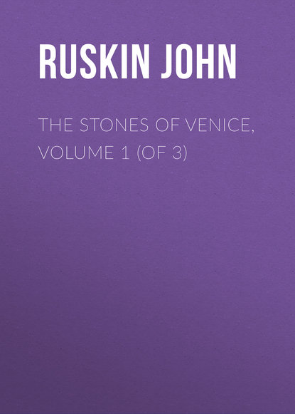 The Stones of Venice, Volume 1 (of 3)