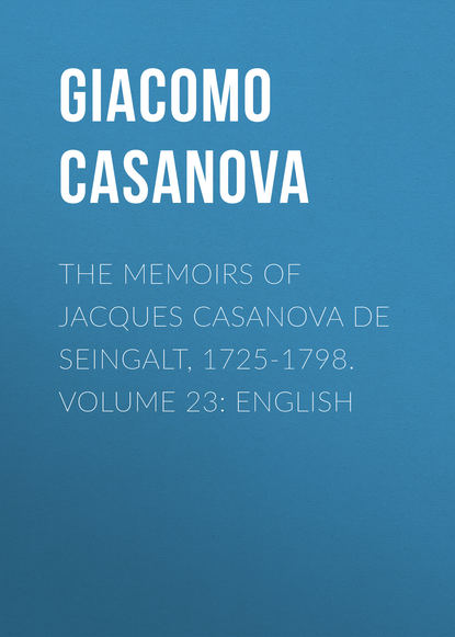 Giacomo Casanova The Memoirs of Jacques Casanova de Seingalt, 1725-1798. Volume 23: English giacomo casanova the memoirs of jacques casanova de seingalt 1725 1798 volume 29 florence to trieste