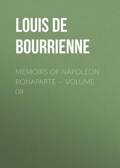 Фото - Louis de Bourrienne Memoirs of Napoleon Bonaparte — Volume 08 louis de bourrienne memoirs of napoleon bonaparte volume 10