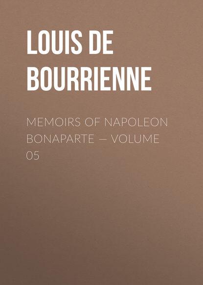 Фото - Louis de Bourrienne Memoirs of Napoleon Bonaparte — Volume 05 louis de bourrienne memoirs of napoleon bonaparte volume 10