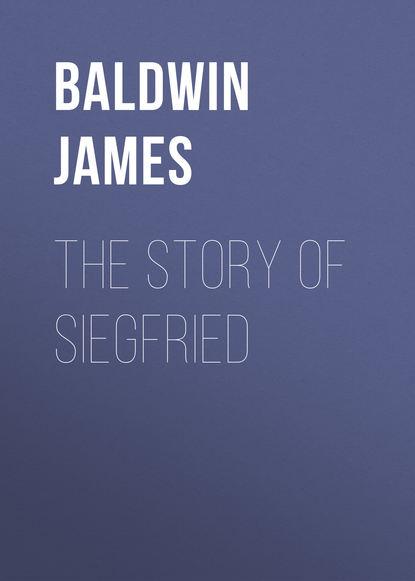 Baldwin James The Story of Siegfried joshua baldwin the wilshire sun