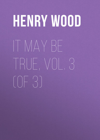 Henry Wood It May Be True, Vol. 3 (of 3) недорого