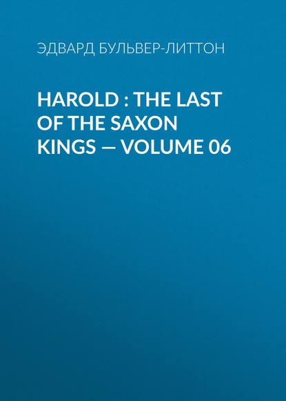 Эдвард Бульвер-Литтон Harold : the Last of the Saxon Kings — Volume 06 эдвард бульвер литтон harold the last of the saxon kings volume 10