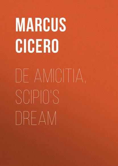 Марк Туллий Цицерон De Amicitia, Scipio's Dream марк туллий цицерон cato