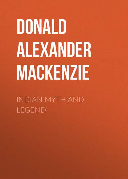 Donald Alexander Mackenzie Indian Myth and Legend donald alexander mackenzie ancient man in britain