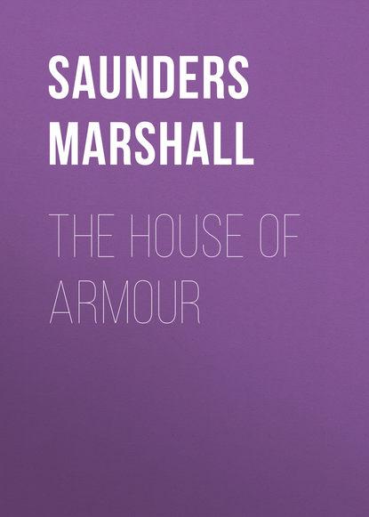 Фото - Saunders Marshall The House of Armour saunders g the brain dead megaphone м saunders