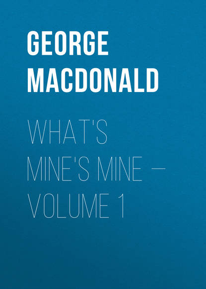 George MacDonald What's Mine's Mine — Volume 1 macdonald george what s mine s mine