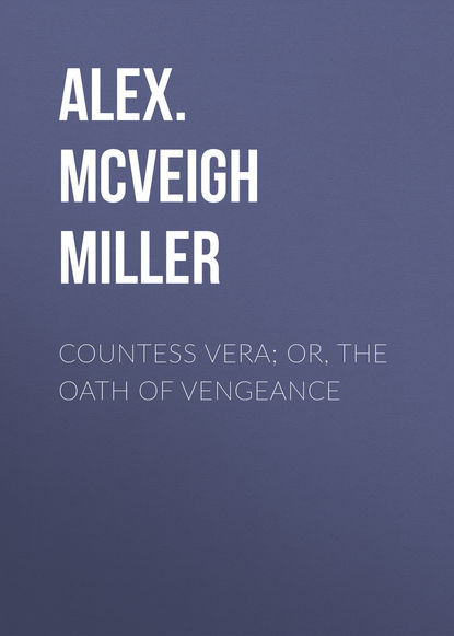 Alex. McVeigh Miller Countess Vera; or, The Oath of Vengeance mrs alex mcveigh miller pretty geraldine the new york salesgirl or wedded to her choice