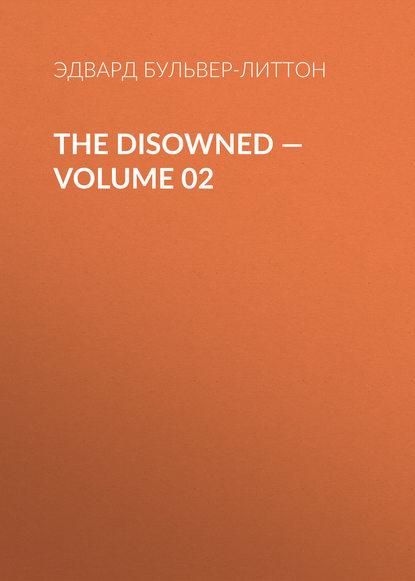 Эдвард Бульвер-Литтон The Disowned — Volume 02