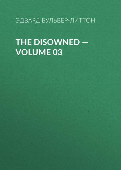 Эдвард Бульвер-Литтон The Disowned — Volume 03