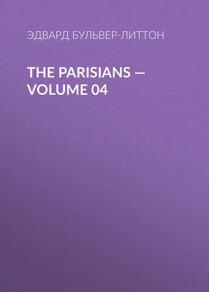 Эдвард Бульвер-Литтон The Parisians — Volume 04