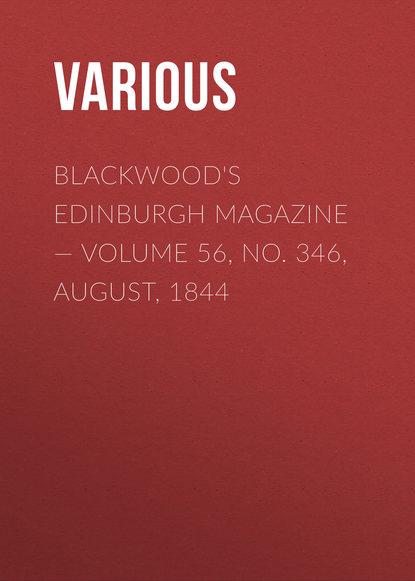 Various Blackwood's Edinburgh Magazine — Volume 56, No. 346, August, 1844 various blackwoods edinburgh magazine – volume 55 no 341 march 1844