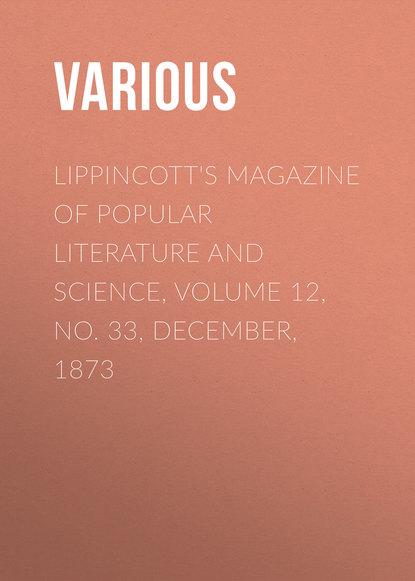 Lippincott's Magazine of Popular Literature and Science, Volume 12, No. 33, December, 1873