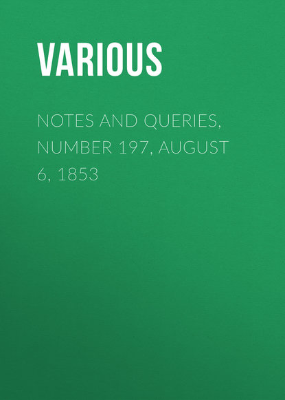 Notes and Queries, Number 197, August 6, 1853